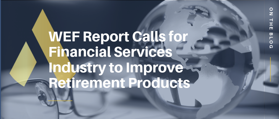 WEF Report Calls for Financial Services Industry to Improve Retirement Products