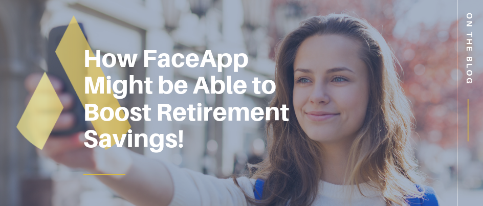 How FaceApp might be able to boost retirement savings!