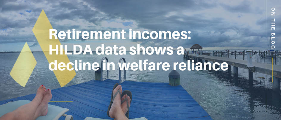 Retirement incomes: HILDA data shows a decline in welfare reliance