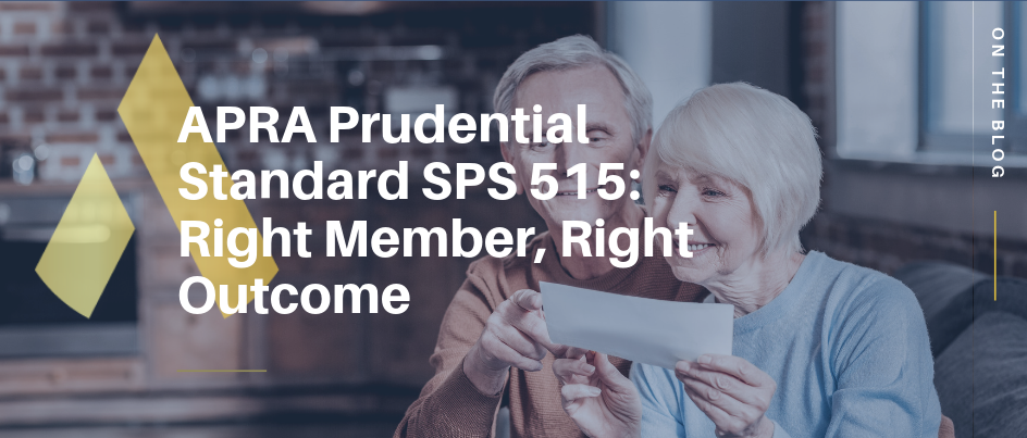 APRA Prudential Standard SPS 515: Right Member, Right Outcome