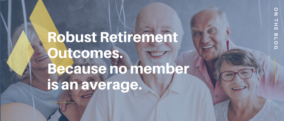 Robust Retirement Outcomes -Because no member is an average