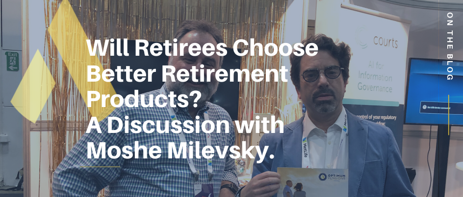 Will Retirees Choose Better Retirement Products?