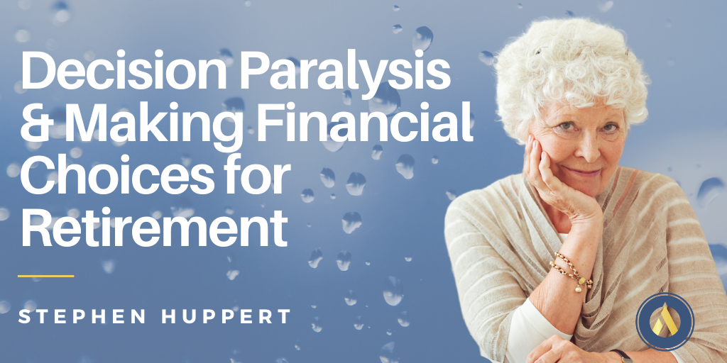 Decision Paralysis and Making Financial Choices for Retirement