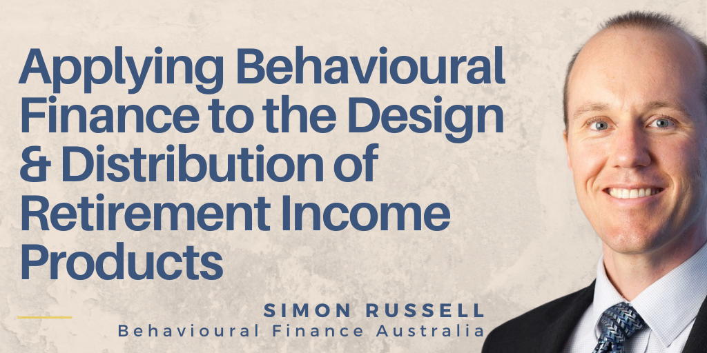 Applying behavioural finance to the design & distribution of retirement income products