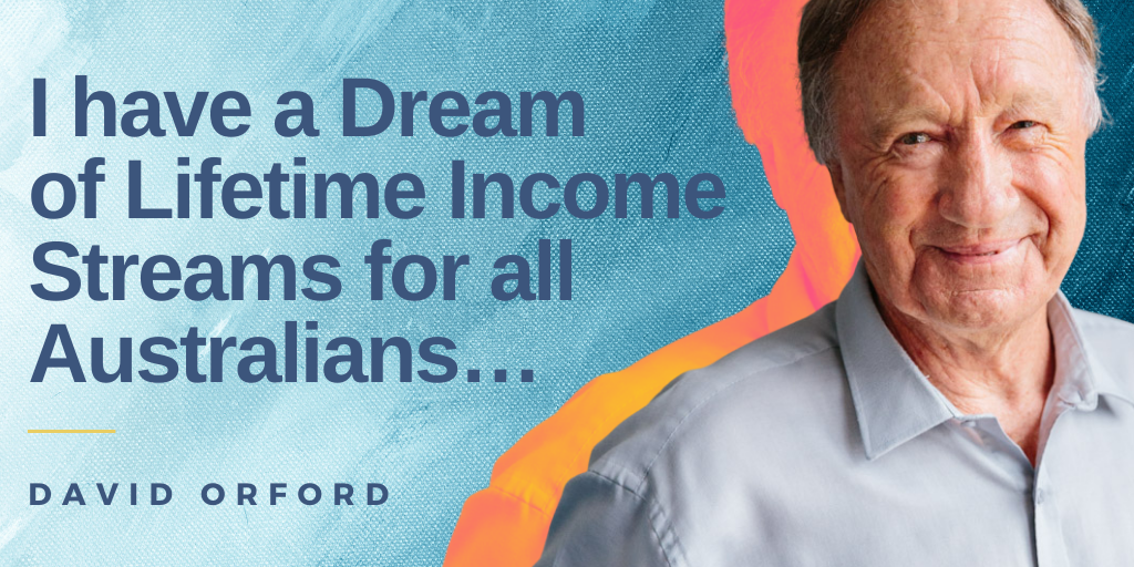 David Orford has a Dream of Lifetime Income Streams for all Australians.