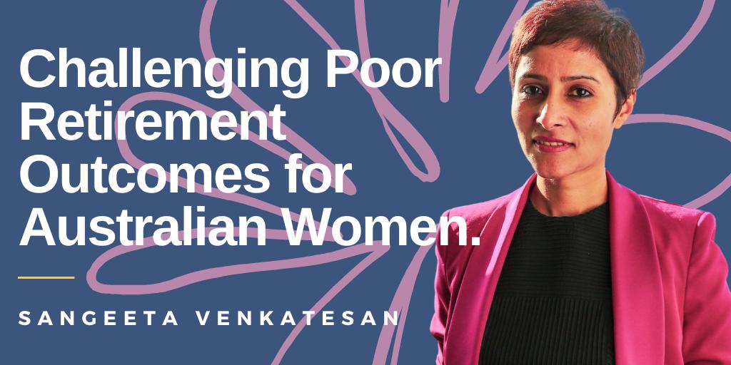 Sangeeta Venkatesan: Challenging Poor Retirement Outcomes for Australian Women